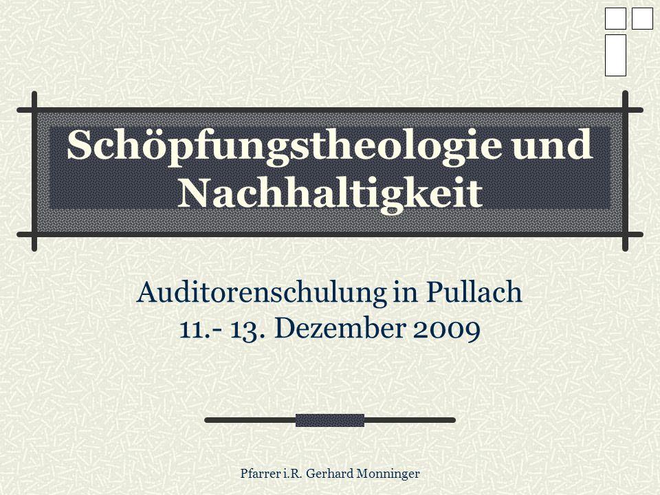 Pfarrer i.R. Gerhard Monninger Schöpfungstheologie und Nachhaltigkeit Auditorenschulung in Pullach 11.- 13. Dezember 2009