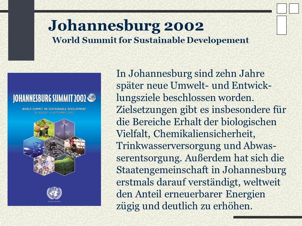 Johannesburg 2002 World Summit for Sustainable Developement In Johannesburg sind zehn Jahre später neue Umwelt- und Entwick- lungsziele beschlossen wo