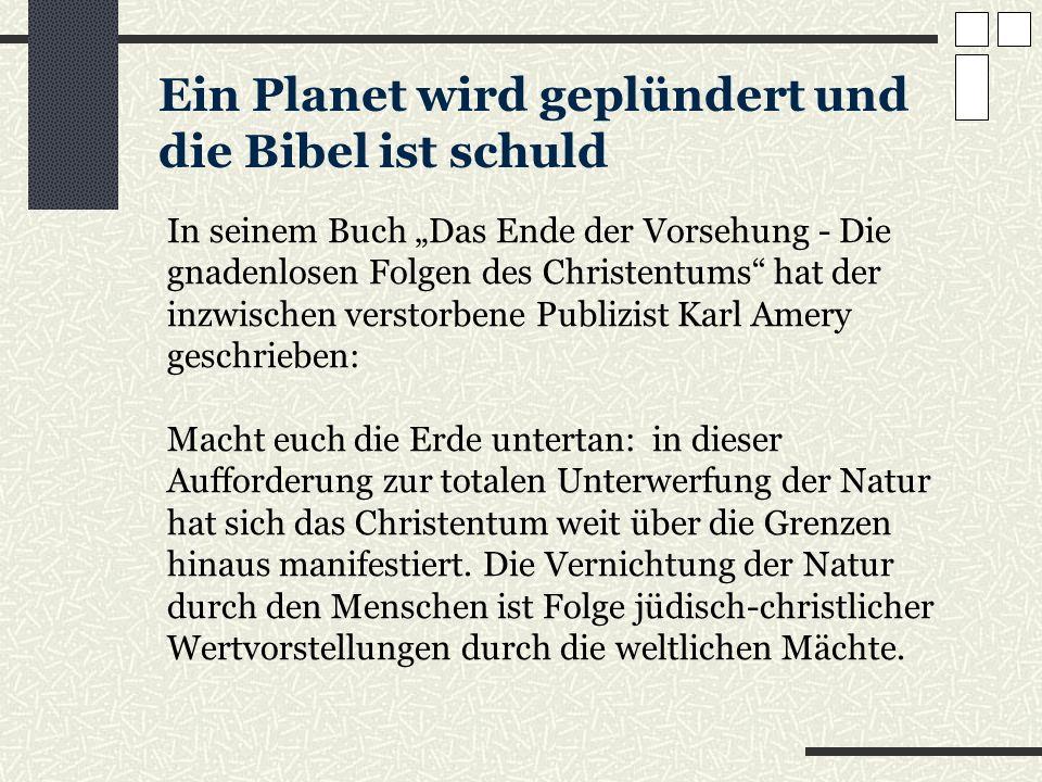 Ein Planet wird geplündert und die Bibel ist schuld In seinem Buch Das Ende der Vorsehung - Die gnadenlosen Folgen des Christentums hat der inzwischen