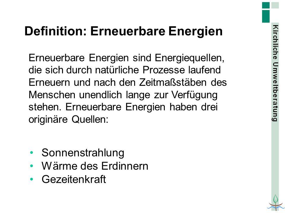 Definition: Erneuerbare Energien Erneuerbare Energien sind Energiequellen, die sich durch natürliche Prozesse laufend Erneuern und nach den Zeitmaßstä