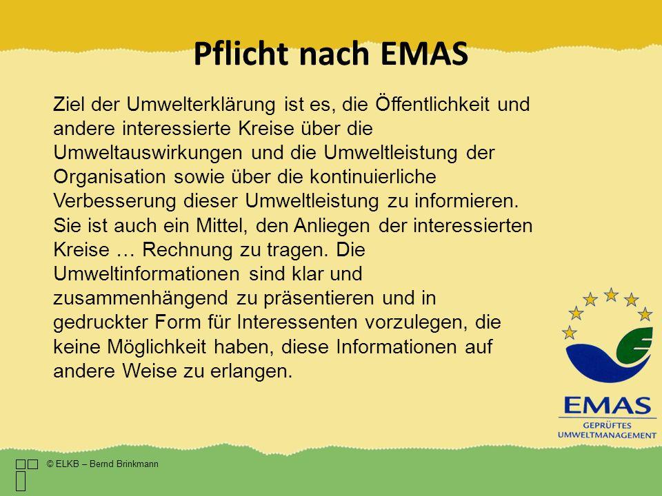 Pflicht nach EMAS © ELKB – Bernd Brinkmann Ziel der Umwelterklärung ist es, die Öffentlichkeit und andere interessierte Kreise über die Umweltauswirku