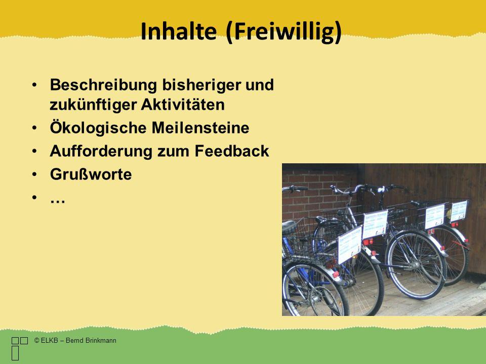 Inhalte (Freiwillig) © ELKB – Bernd Brinkmann Beschreibung bisheriger und zukünftiger Aktivitäten Ökologische Meilensteine Aufforderung zum Feedback G