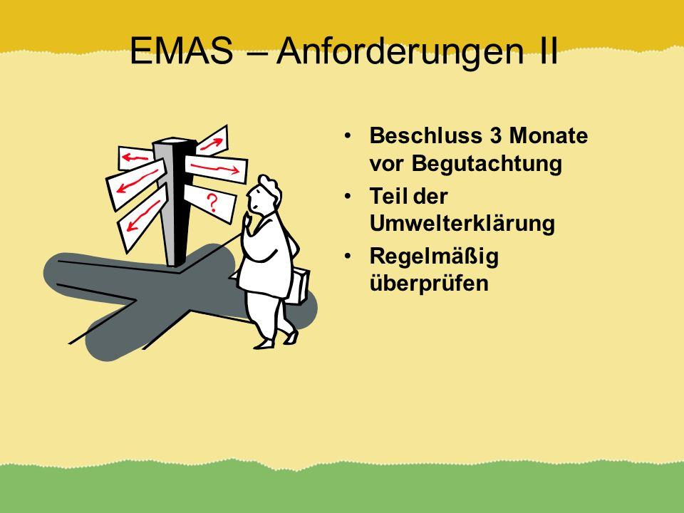 EMAS – Anforderungen II Beschluss 3 Monate vor Begutachtung Teil der Umwelterklärung Regelmäßig überprüfen