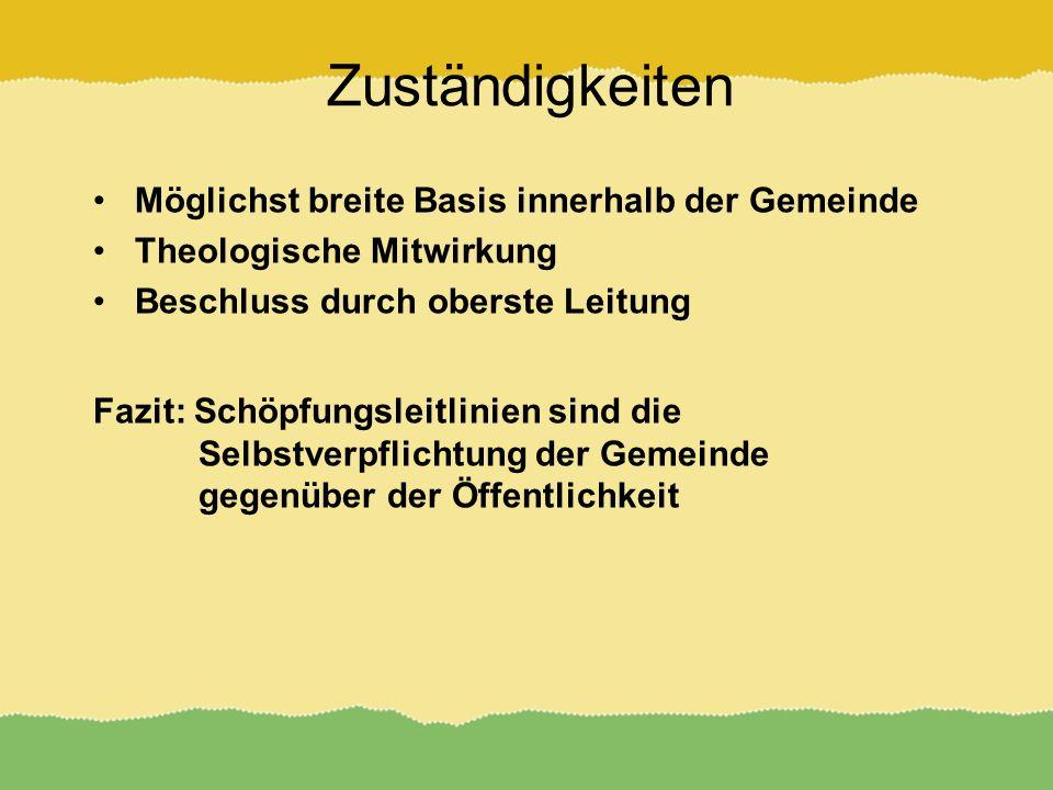 Zuständigkeiten Möglichst breite Basis innerhalb der Gemeinde Theologische Mitwirkung Beschluss durch oberste Leitung Fazit: Schöpfungsleitlinien sind