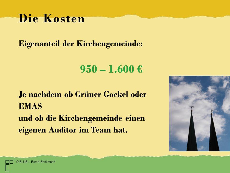 Die Kosten Eigenanteil der Kirchengemeinde: 950 – 1.600 Je nachdem ob Grüner Gockel oder EMAS und ob die Kirchengemeinde einen eigenen Auditor im Team