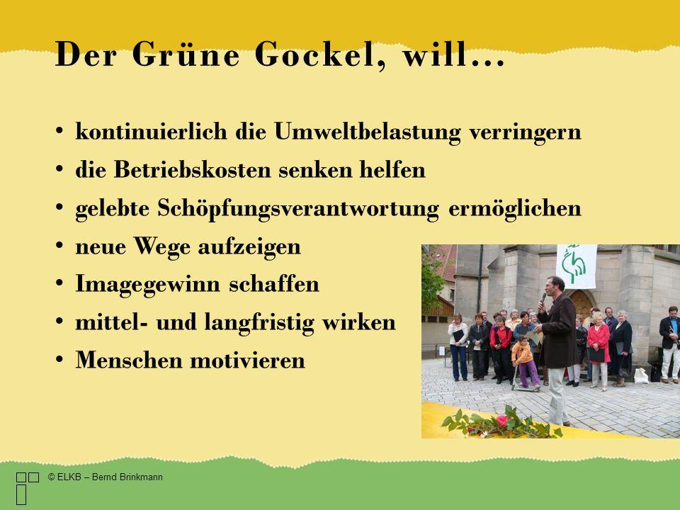 Der Grüne Gockel, will… kontinuierlich die Umweltbelastung verringern die Betriebskosten senken helfen gelebte Schöpfungsverantwortung ermöglichen neu