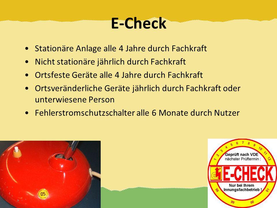 E-Check Stationäre Anlage alle 4 Jahre durch Fachkraft Nicht stationäre jährlich durch Fachkraft Ortsfeste Geräte alle 4 Jahre durch Fachkraft Ortsver