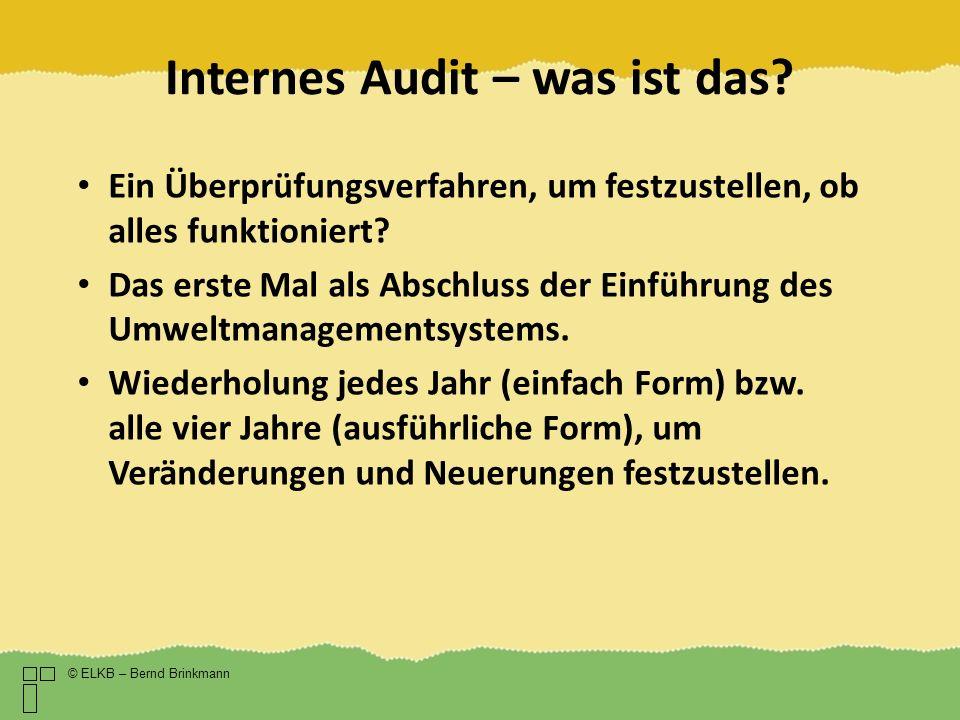Internes Audit – was ist das? © ELKB – Bernd Brinkmann Ein Überprüfungsverfahren, um festzustellen, ob alles funktioniert? Das erste Mal als Abschluss