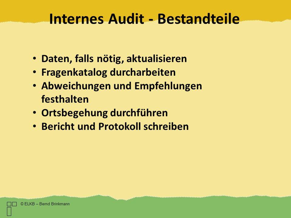 Internes Audit - Bestandteile © ELKB – Bernd Brinkmann Daten, falls nötig, aktualisieren Fragenkatalog durcharbeiten Abweichungen und Empfehlungen fes