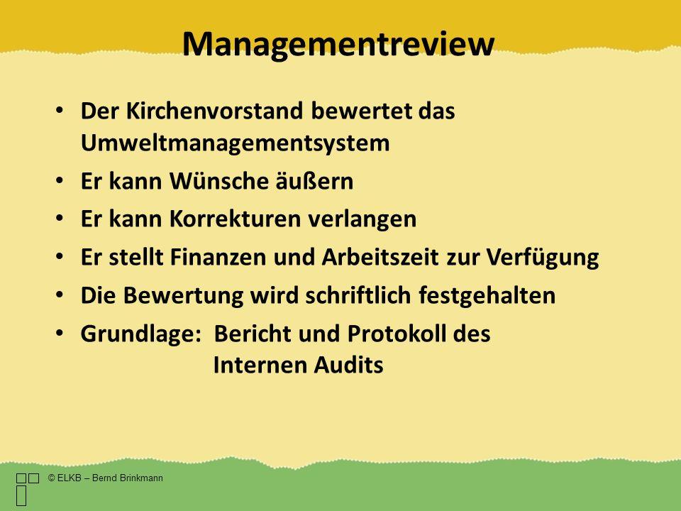Managementreview © ELKB – Bernd Brinkmann Der Kirchenvorstand bewertet das Umweltmanagementsystem Er kann Wünsche äußern Er kann Korrekturen verlangen