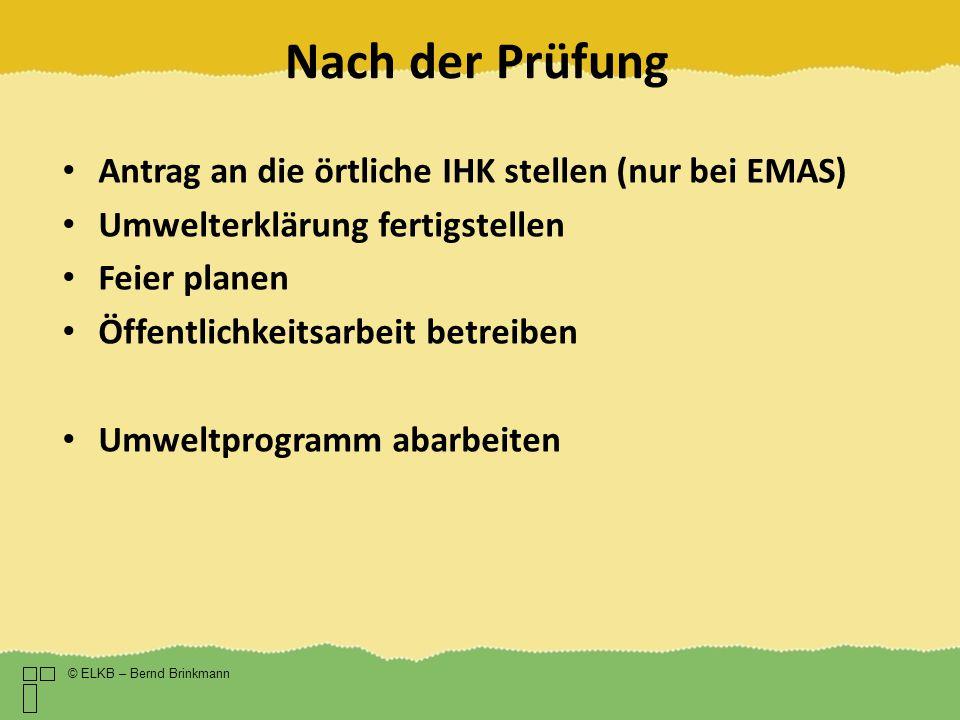 Nach der Prüfung © ELKB – Bernd Brinkmann Antrag an die örtliche IHK stellen (nur bei EMAS) Umwelterklärung fertigstellen Feier planen Öffentlichkeits