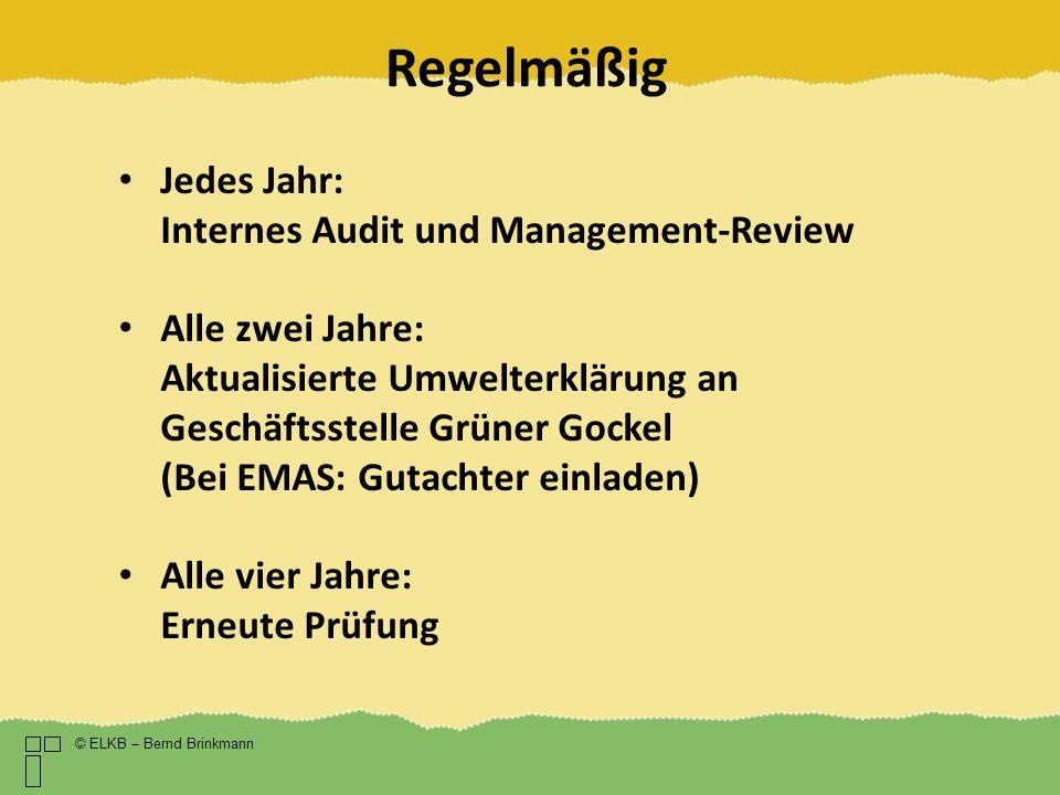 Regelmäßig © ELKB – Bernd Brinkmann Jedes Jahr: Internes Audit und Management-Review Alle zwei Jahre: Aktualisierte Umwelterklärung an Geschäftsstelle