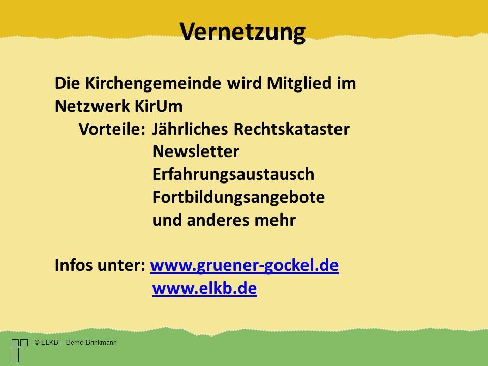 Vernetzung © ELKB – Bernd Brinkmann Die Kirchengemeinde wird Mitglied im Netzwerk KirUm Vorteile:Jährliches Rechtskataster Newsletter Erfahrungsaustau