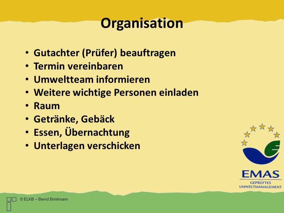 Organisation © ELKB – Bernd Brinkmann Gutachter (Prüfer) beauftragen Termin vereinbaren Umweltteam informieren Weitere wichtige Personen einladen Raum