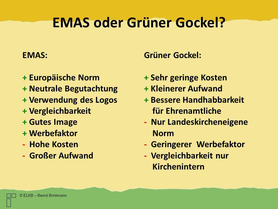 EMAS oder Grüner Gockel? © ELKB – Bernd Brinkmann EMAS: + Europäische Norm + Neutrale Begutachtung + Verwendung des Logos + Vergleichbarkeit + Gutes I