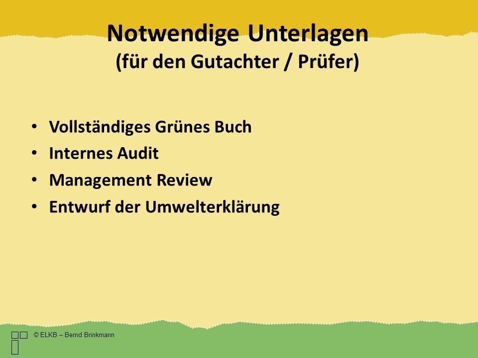 Notwendige Unterlagen (für den Gutachter / Prüfer) © ELKB – Bernd Brinkmann Vollständiges Grünes Buch Internes Audit Management Review Entwurf der Umw
