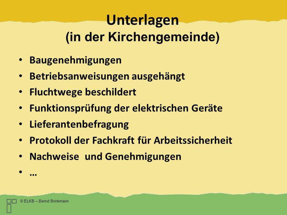 Unterlagen (in der Kirchengemeinde) © ELKB – Bernd Brinkmann Baugenehmigungen Betriebsanweisungen ausgehängt Fluchtwege beschildert Funktionsprüfung d