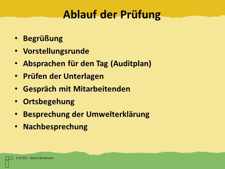 Ablauf der Prüfung © ELKB – Bernd Brinkmann Begrüßung Vorstellungsrunde Absprachen für den Tag (Auditplan) Prüfen der Unterlagen Gespräch mit Mitarbei