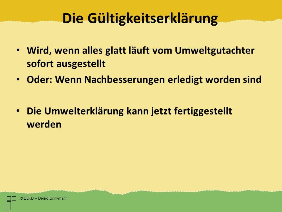 Die Gültigkeitserklärung © ELKB – Bernd Brinkmann Wird, wenn alles glatt läuft vom Umweltgutachter sofort ausgestellt Oder: Wenn Nachbesserungen erled