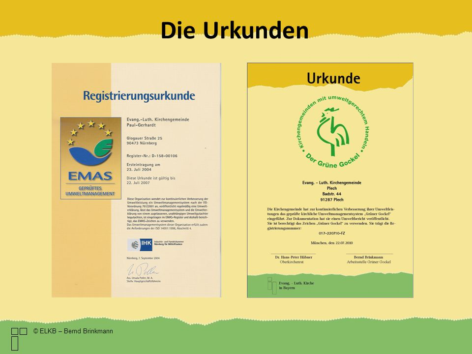 Nach der Prüfung © ELKB – Bernd Brinkmann Antrag an die örtliche IHK stellen (nur bei EMAS) Umwelterklärung fertigstellen Feier planen Öffentlichkeitsarbeit betreiben Umweltprogramm abarbeiten