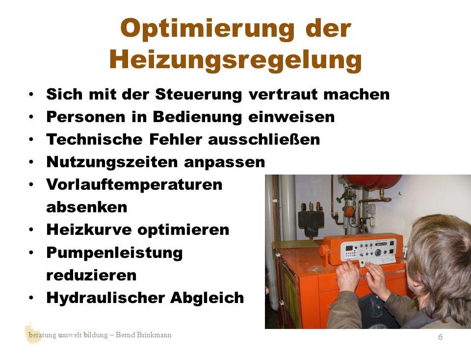 Optimierung der Heizungsregelung 6 beratung umwelt bildung – Bernd Brinkmann Sich mit der Steuerung vertraut machen Personen in Bedienung einweisen Te