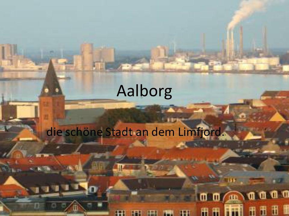 Aalborg die schöne Stadt an dem Limfjord.