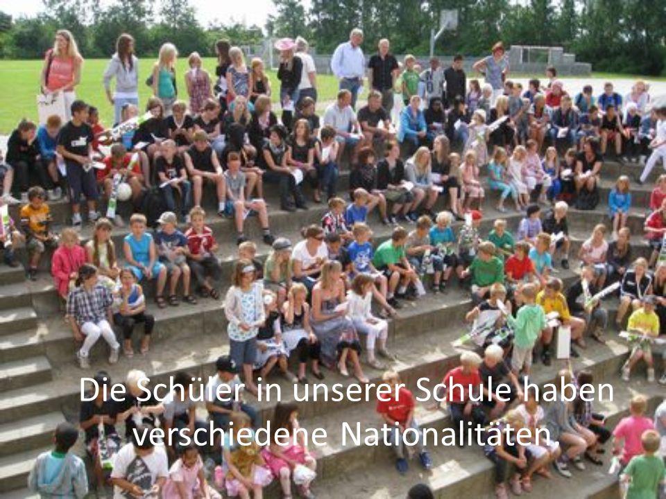 Die Schüler in unserer Schule haben verschiedene Nationalitäten.