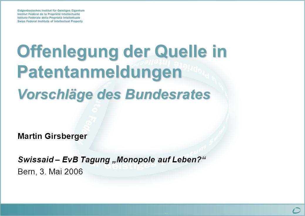 … Offenlegung der Quelle in Patentanmeldungen Vorschläge des Bundesrates Martin Girsberger Swissaid – EvB Tagung Monopole auf Leben.