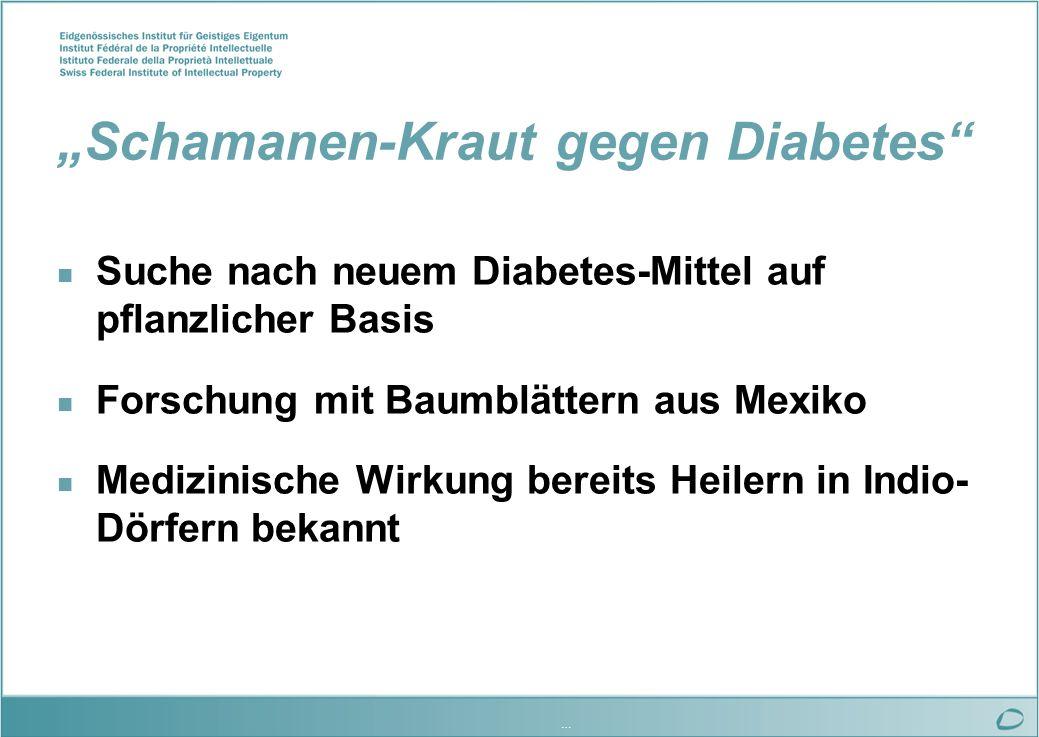 … Schamanen-Kraut gegen Diabetes n Suche nach neuem Diabetes-Mittel auf pflanzlicher Basis n Forschung mit Baumblättern aus Mexiko n Medizinische Wirkung bereits Heilern in Indio- Dörfern bekannt