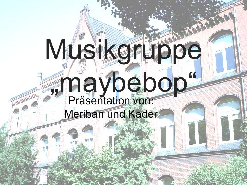 Musikgruppe maybebop Präsentation von: Meriban und Kader