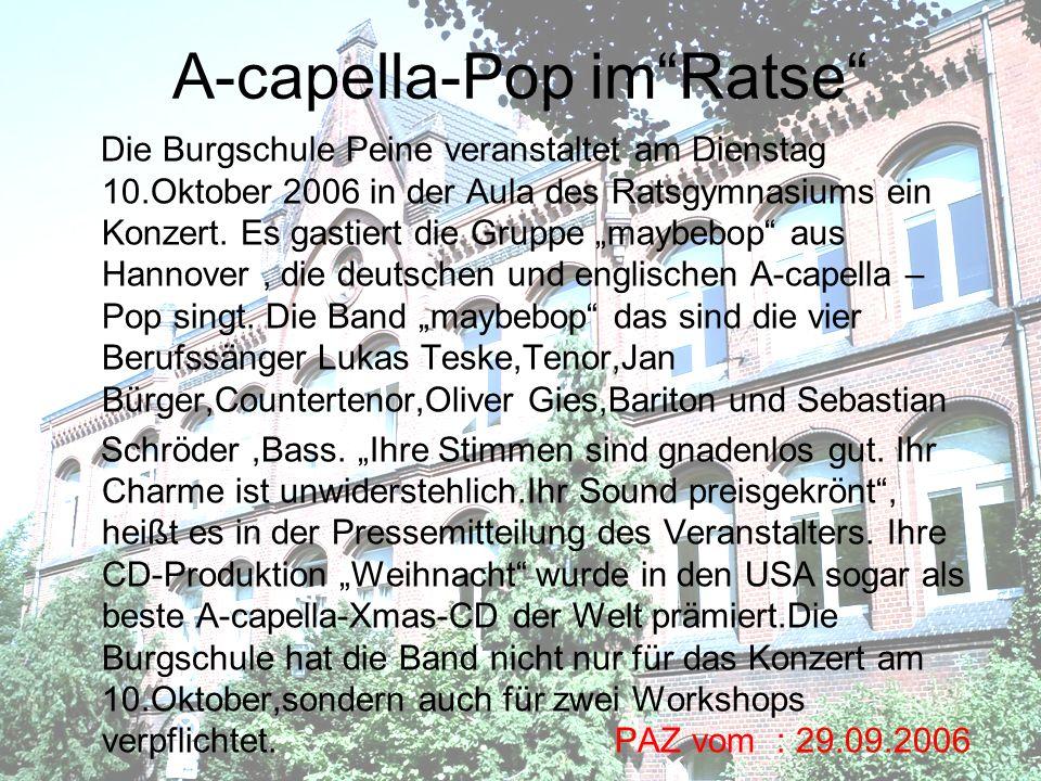 A-capella-Pop imRatse Die Burgschule Peine veranstaltet am Dienstag 10.Oktober 2006 in der Aula des Ratsgymnasiums ein Konzert.