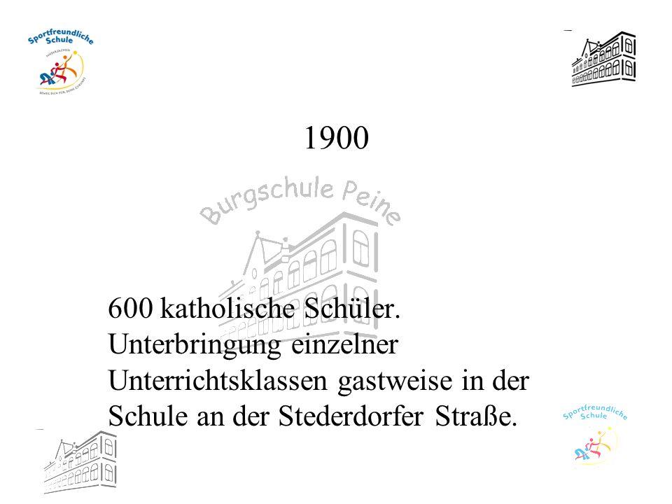 1900 600 katholische Schüler. Unterbringung einzelner Unterrichtsklassen gastweise in der Schule an der Stederdorfer Straße.