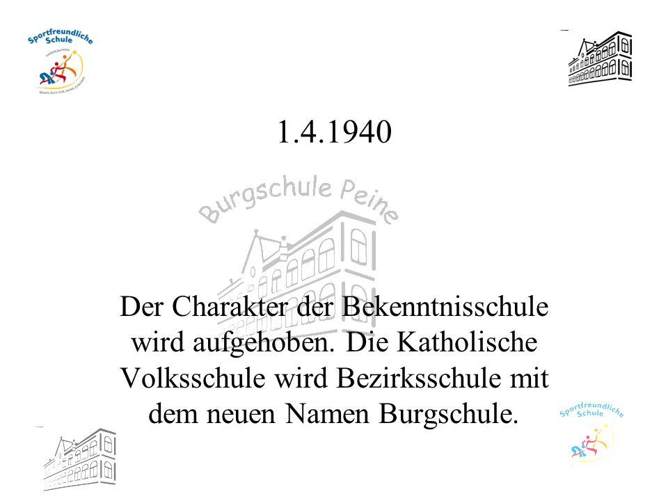 1.4.1940 Der Charakter der Bekenntnisschule wird aufgehoben. Die Katholische Volksschule wird Bezirksschule mit dem neuen Namen Burgschule.