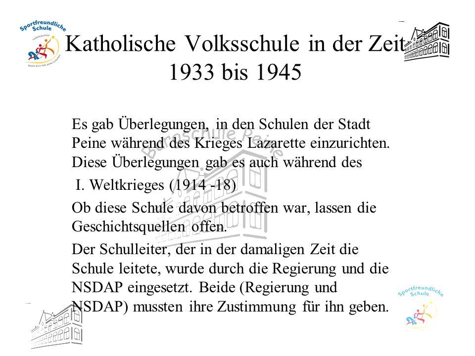 Katholische Volksschule in der Zeit 1933 bis 1945 Es gab Überlegungen, in den Schulen der Stadt Peine während des Krieges Lazarette einzurichten. Dies