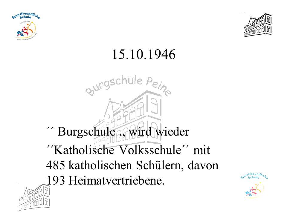 15.10.1946 ´´ Burgschule,, wird wieder ´´Katholische Volksschule´´ mit 485 katholischen Schülern, davon 193 Heimatvertriebene.