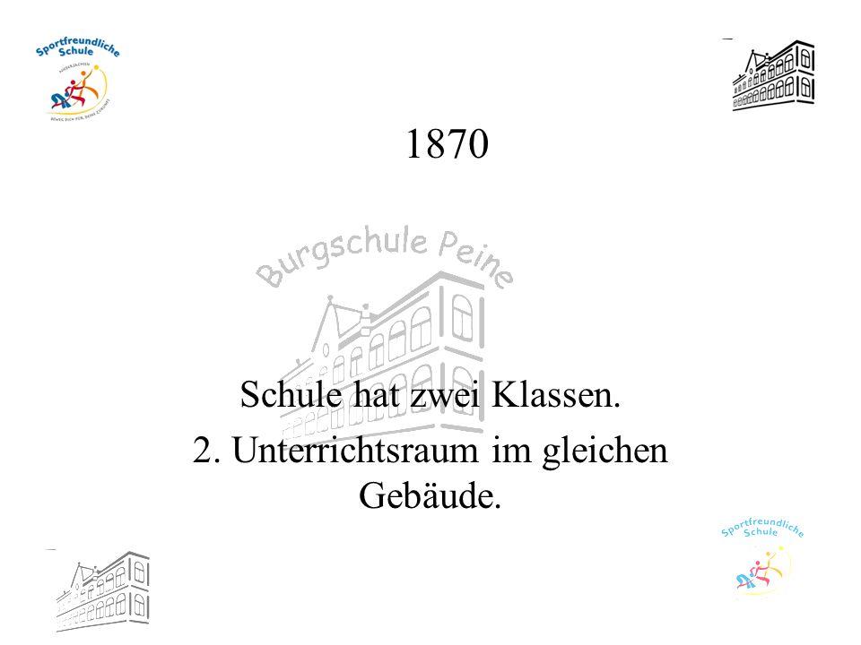 1870 Schule hat zwei Klassen. 2. Unterrichtsraum im gleichen Gebäude.