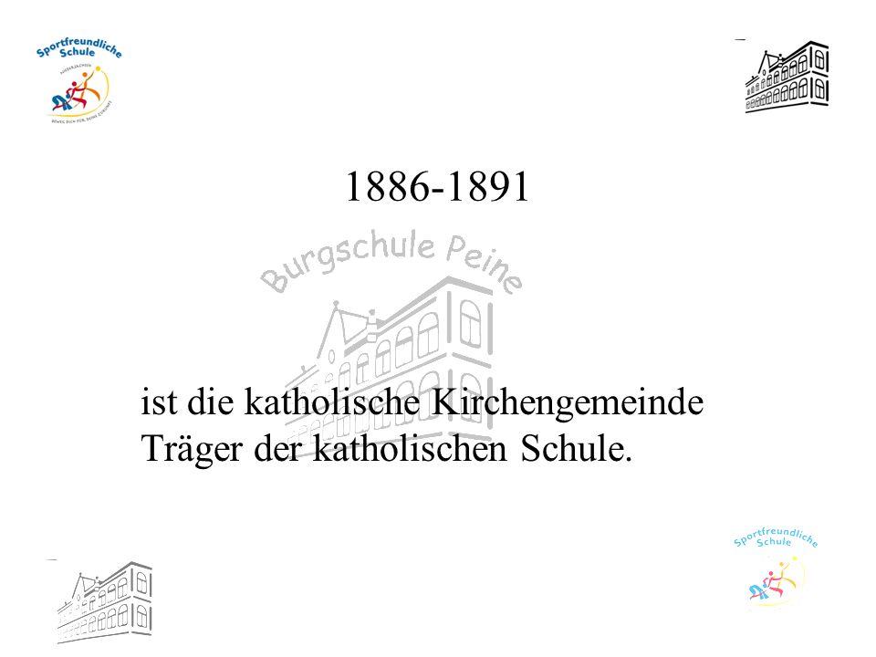 1886-1891 ist die katholische Kirchengemeinde Träger der katholischen Schule.