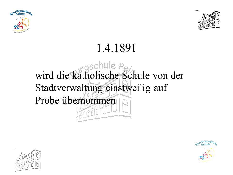 1.4.1891 wird die katholische Schule von der Stadtverwaltung einstweilig auf Probe übernommen