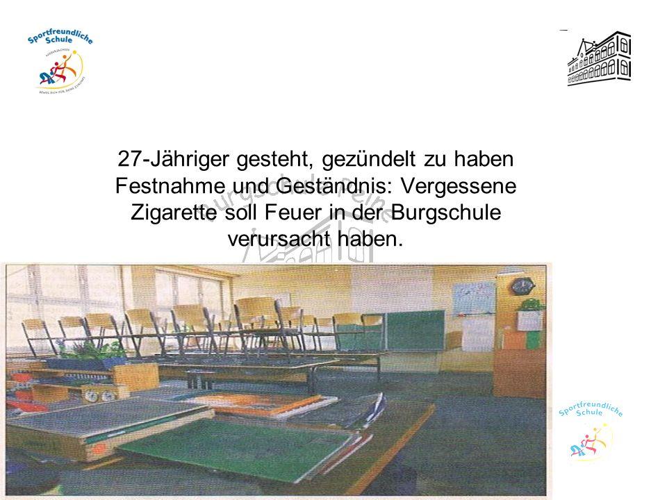 27-Jähriger gesteht, gezündelt zu haben Festnahme und Geständnis: Vergessene Zigarette soll Feuer in der Burgschule verursacht haben.