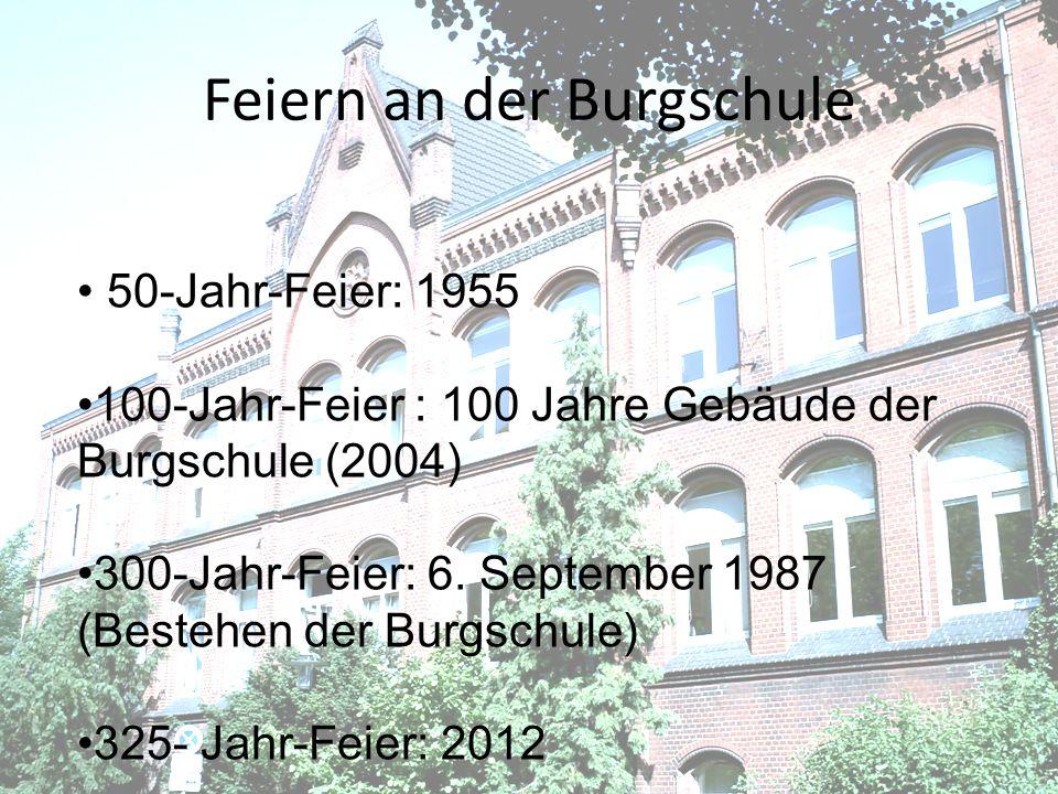 Feiern an der Burgschule 50-Jahr-Feier: 1955 100-Jahr-Feier : 100 Jahre Gebäude der Burgschule (2004) 300-Jahr-Feier: 6. September 1987 (Bestehen der