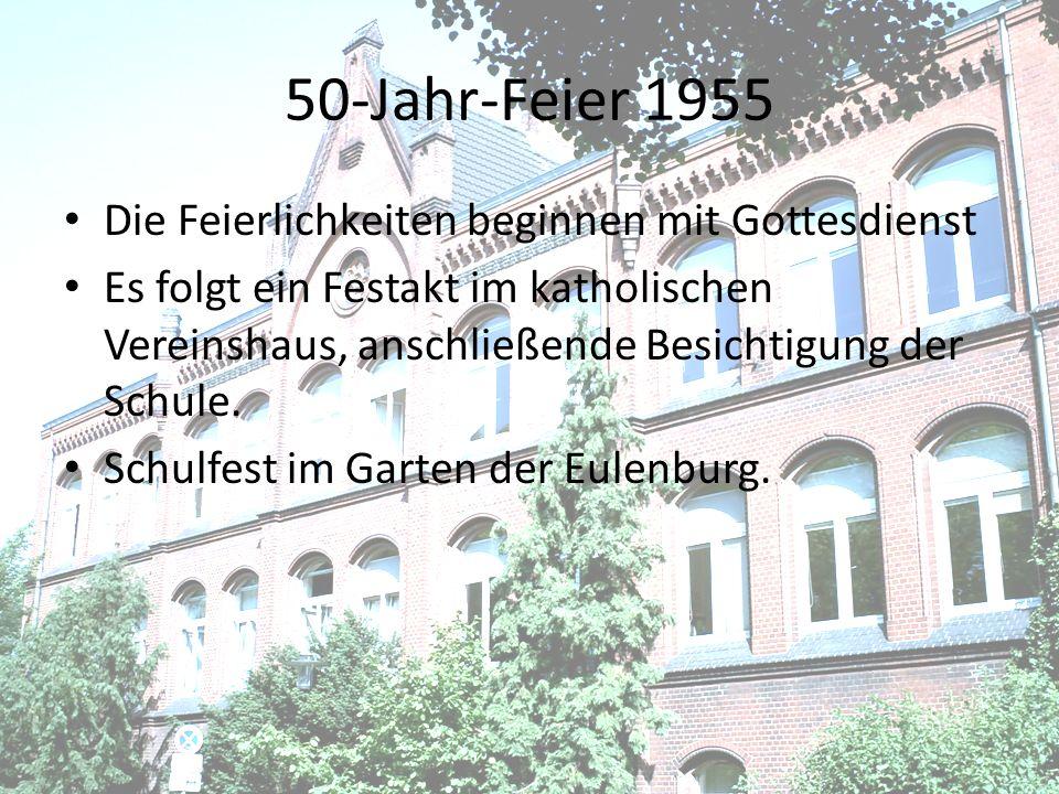 50-Jahr-Feier 1955 Die Feierlichkeiten beginnen mit Gottesdienst Es folgt ein Festakt im katholischen Vereinshaus, anschließende Besichtigung der Schu