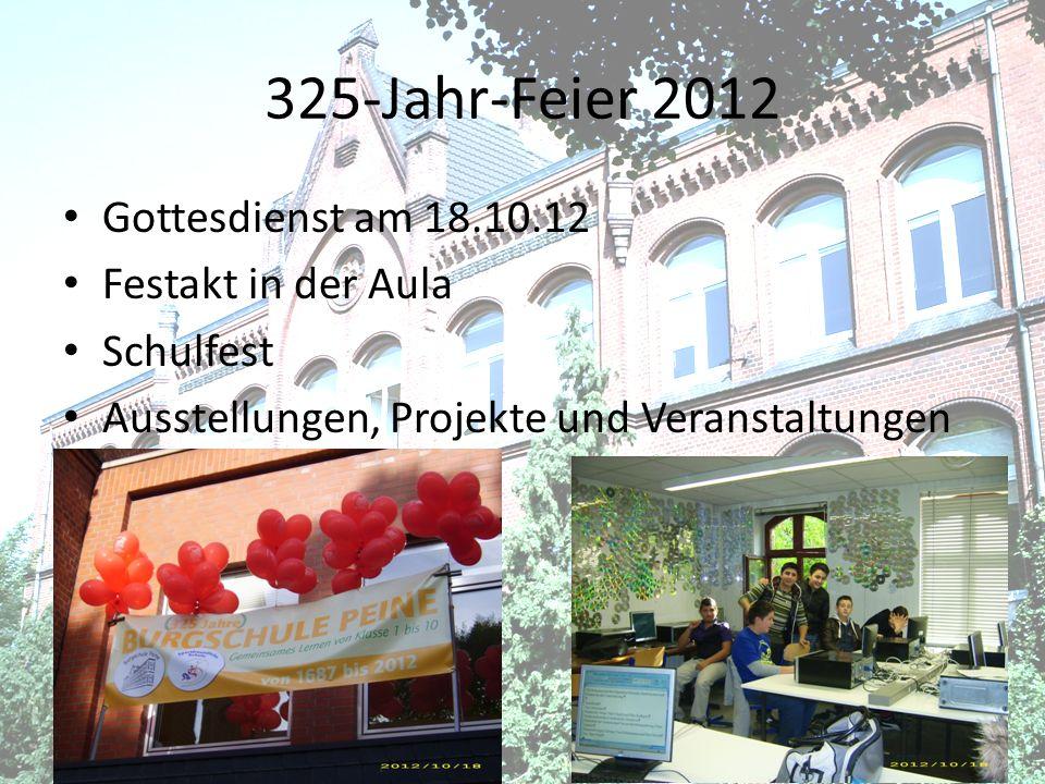 325-Jahr-Feier 2012 Gottesdienst am 18.10.12 Festakt in der Aula Schulfest Ausstellungen, Projekte und Veranstaltungen