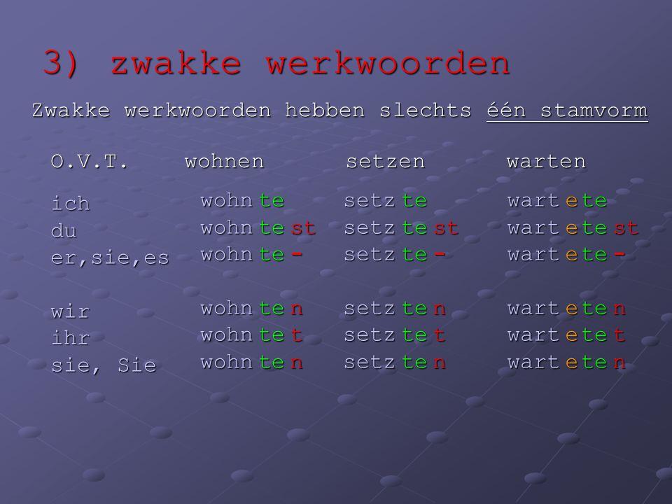 3) zwakke werkwoorden Zwakke werkwoorden hebben slechts één stamvorm O.V.T.