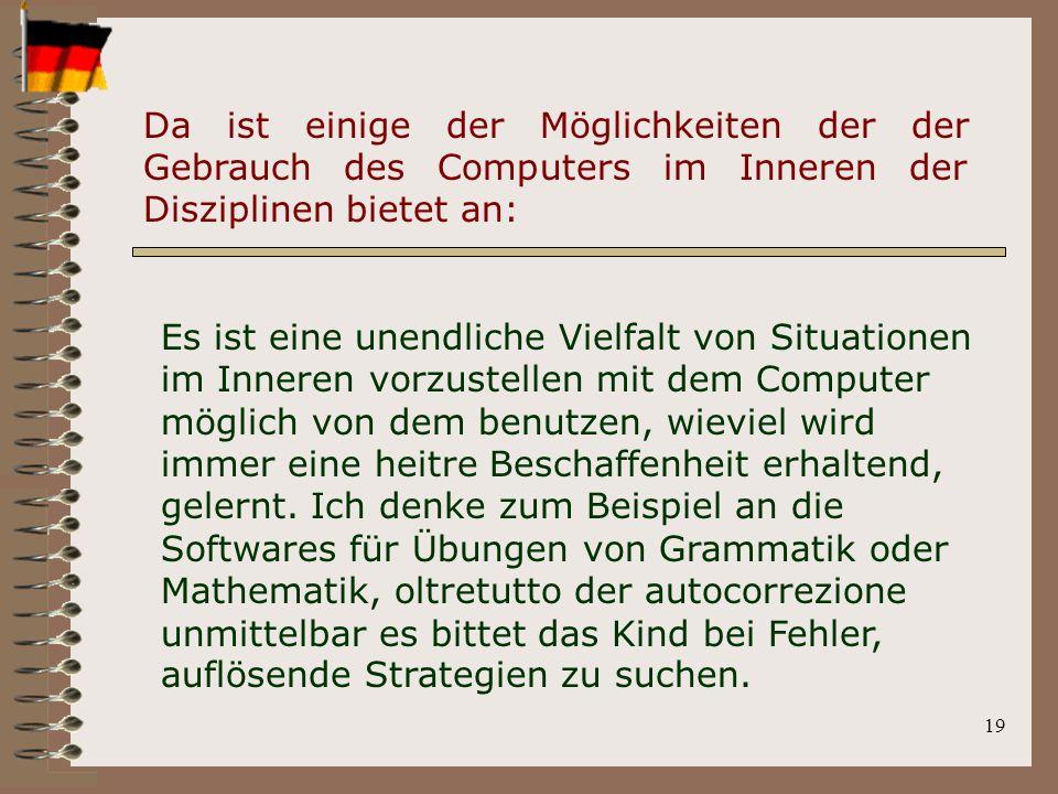 19 Es ist eine unendliche Vielfalt von Situationen im Inneren vorzustellen mit dem Computer möglich von dem benutzen, wieviel wird immer eine heitre Beschaffenheit erhaltend, gelernt.
