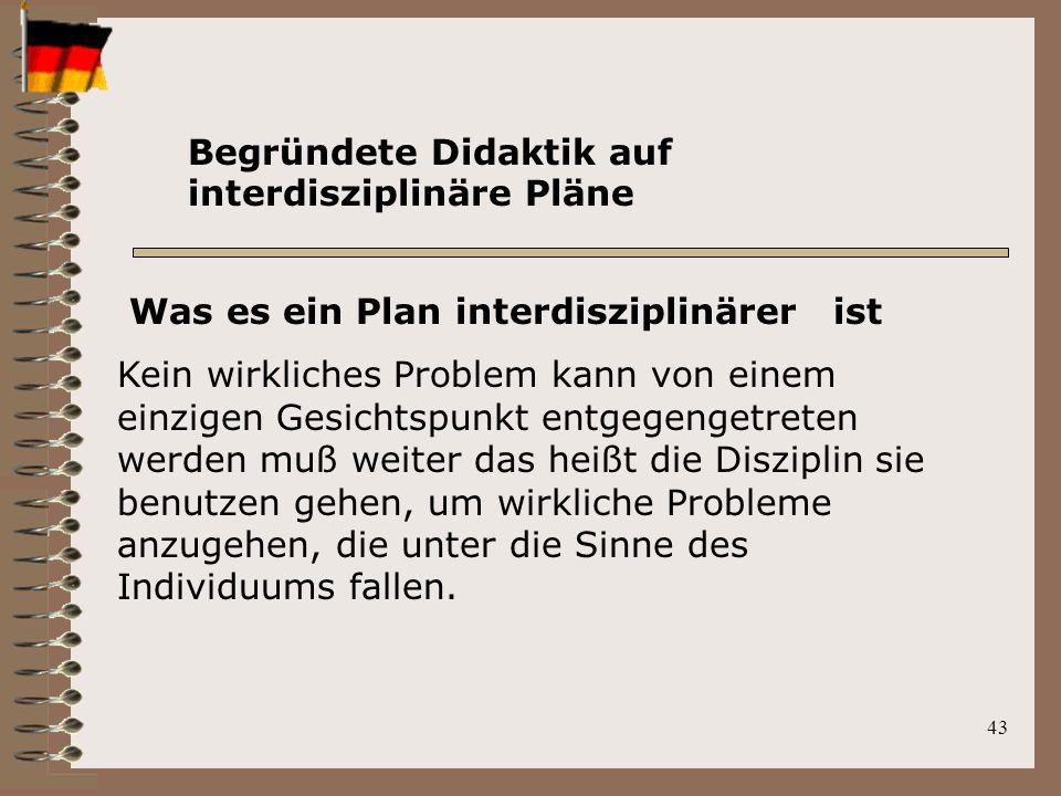 43 Was es ein Plan interdisziplinärer ist Kein wirkliches Problem kann von einem einzigen Gesichtspunkt entgegengetreten werden muß weiter das heißt die Disziplin sie benutzen gehen, um wirkliche Probleme anzugehen, die unter die Sinne des Individuums fallen.