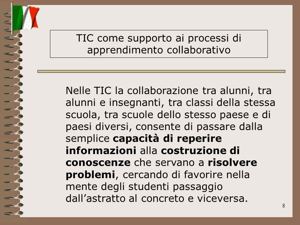 8 Nelle TIC la collaborazione tra alunni, tra alunni e insegnanti, tra classi della stessa scuola, tra scuole dello stesso paese e di paesi diversi, c
