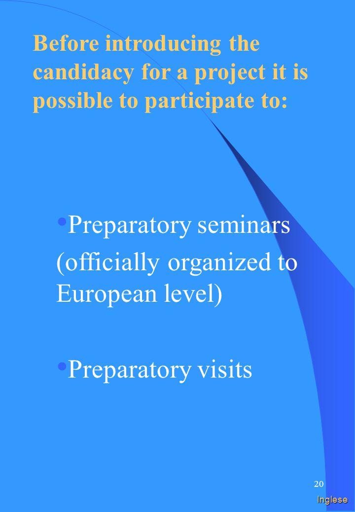 19 Spagnolo Antes de presentar la candidatura por un proyecto es posible participar a: Seminarios preparatorios (organizados oficialmente a nivel europeo) Visitas preparatorias