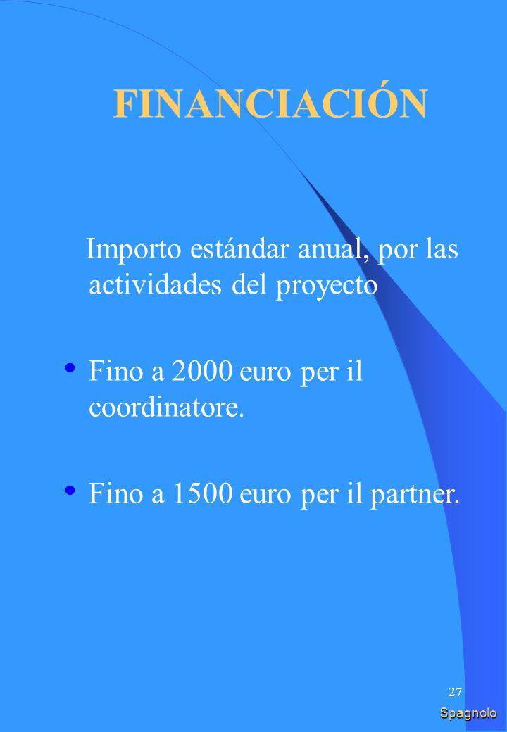 26 FINANZIAMENTO Importo standard annuo, per le attività del progetto Fino a 2000 euro per il coordinatore.