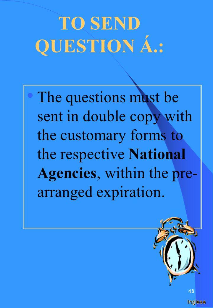 47 Spagnolo MANDAR PREGUNTA A.: Las preguntas deben ser mandadas en dúplice copia con los ormularios de costumbre a las correspondientes Agencias Nacionales, dentro del plazo preestablecido.
