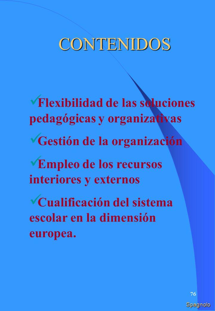 75 Flessibilità delle soluzioni pedagogiche ed organizzative Gestione dellorganizzazione Utilizzo delle risorse interne ed esterne Qualificazione del sistema scolastico nella dimensione europea.